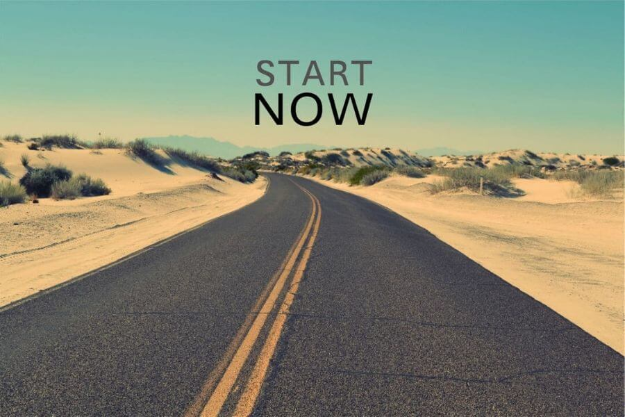 Most importantly, start now!